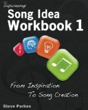 Song Idea Workbook: From Inspiration To Song Creation (Volume 1)